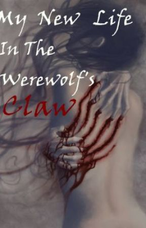 my new life, in the werewolfs claw by dead-fantasy