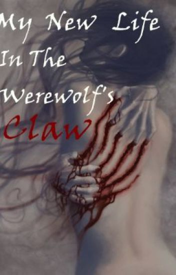 my new life, in the werewolfs claw