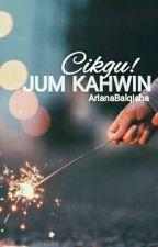 Cikgu ! Jom Kahwin by ArianaBalqisha_