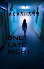One Late Night #Wattys2016 by AkashS99