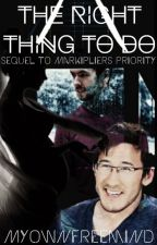 The Right Thing To Do (Markiplier's Priority Sequel) by Myownfreemindfics