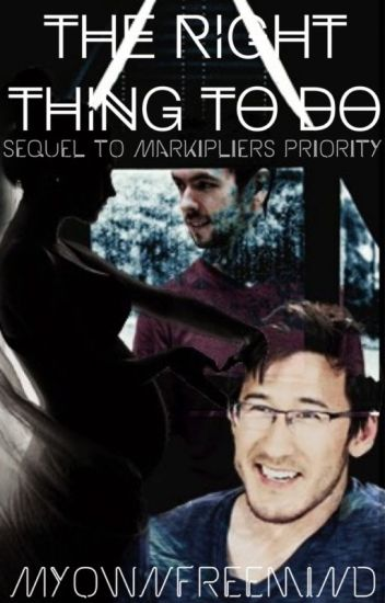 The Right Thing To Do (Markiplier's Priority Sequel)