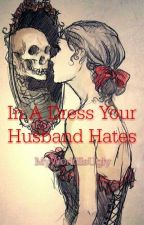 In A Dress Your Husband Hates by MyWorldIsUgly