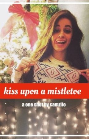 kiss upon a mistletoe ➸ camren one shot by camzilo