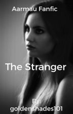 The Stranger an Aarmau fanfic (ON HOLD) by goldenshades101
