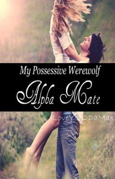 My Possessive Werewolf Alpha Mate