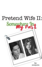 Pretend Wife II: Somewhere In My Past (On Hold) by mrspurin