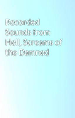 Recorded Sounds from Hell, Screams of the Damned