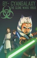 The Clone Wars: Virus by CyanGalaxy