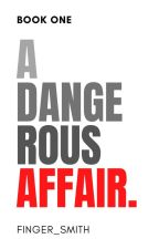 A Dangerous Affair by Finger_Smith