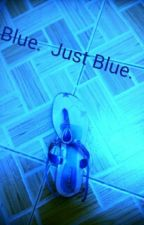 Blue. Just Blue by Griffyndorlovegood25
