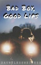 Bad Boy, Good Lips by Dauntlessheiress