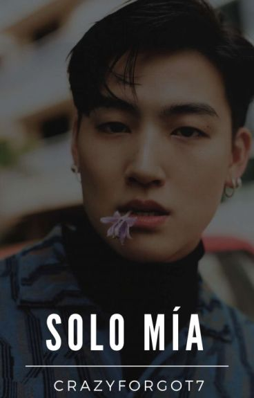Solo mía⇢JB- [GOT7] #Wattys2016