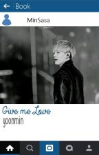 Give Me Love | Yoonmin ✓ by MinSasa