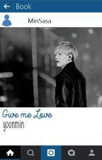 Give Me Love | Yoonmin ✓ by MinSasa