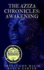 The Aziza Chronicles: Awakening by Calming_insanity