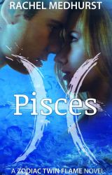 Pisces - Book 1 in the Zodiac Twin Flame Series by rachelmedhurst
