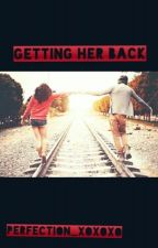 Getting Her Back (Book Two) by perfection_xoxoxo