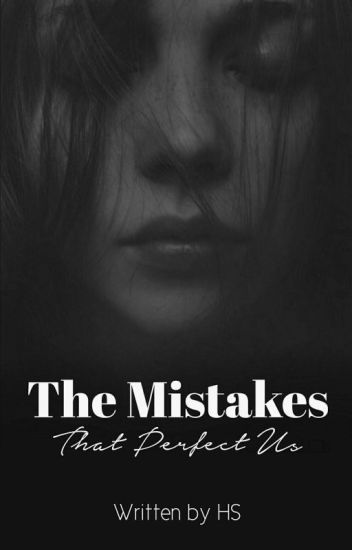 The Mistakes That Perfect Us (COMPLETED)