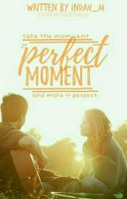 Perfect Moment (Sequel LYD) by Indah_M
