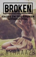 Broken (Completed) by _Ayraaa28