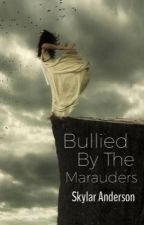 Bullied By The Marauders {ON HOLD AND UNDER REVISION} by MysteryMistress188
