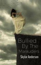 Bullied By The Marauders  by MysteryMistress188