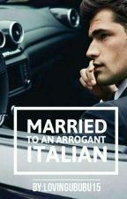 Married To An Arrogant Italian by LOVINGuBUBU15