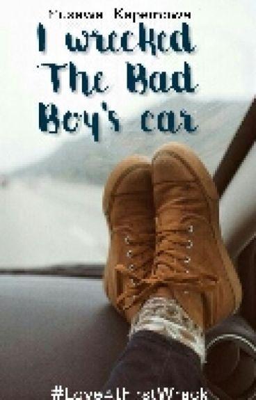 I Wrecked The Bad Boy's car