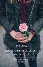 Cómo recuperar al amor de tu vida by RunawayRain