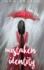 Mistaken Identity (COMPLETED) by MawieeJane
