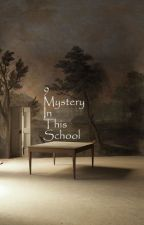 9 Mystery In This School [malay] by HannahFellia