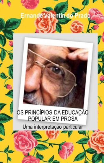 OS PRINCÍPIOS DA EDUCAÇÃO POPULAR EM PROSA - Uma interpretação particular