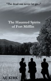 The Haunted Spirits of Fort Mifflin (The Cursed Hill Book 3) by AE_KIrk