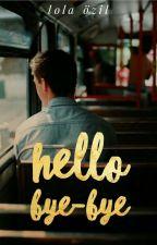 HELLO BYE-BYE by liaandrmda
