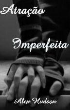 Atração Imperfeita by Alex-Hudson