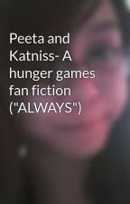 """Peeta and Katniss- A hunger games fan fiction (""""ALWAYS"""") by cute_28"""