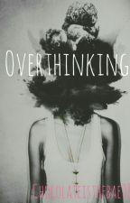 Overthinking  by Chocolateisthebae08