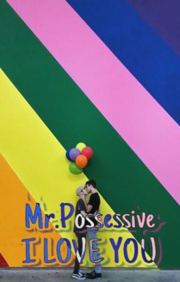 Mr.possessive I LOVE YOU