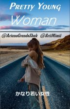 Pretty Young Woman (Ariana Grande) by ArianaGrandeShak