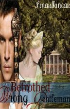 Betrothed to the wrong gentleman: Historical Fiction by Sinaidkincaid16