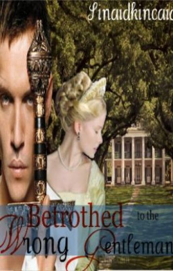Betrothed to the wrong gentleman: Historical Fiction