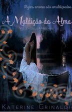A MALDIÇÃO DA ALMA - VOL 3 - SAGA A HERDEIRA by KaterineGrinaldi