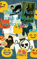 Chats Con Hush Hush E Hija De Humo Y Hueso by yolis21