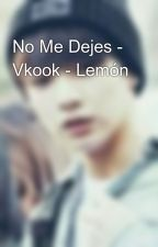 No Me Dejes - Vkook - Lemón by VkookyJikook