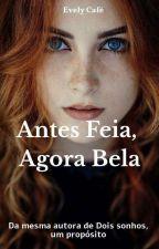 Antes Feia, Agora Bela. by evely_cafe