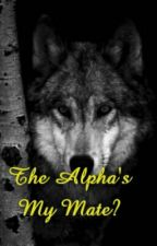 The Alpha's My Mate?(Editing) by applepie157