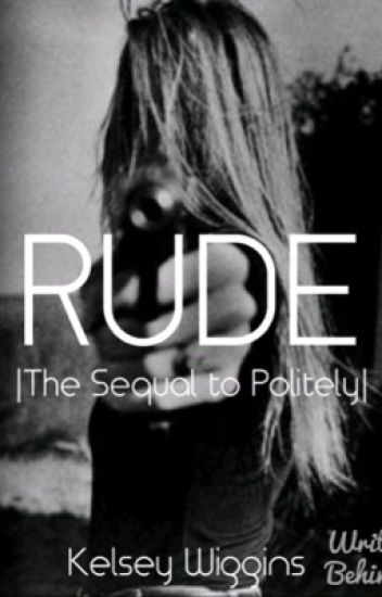 Rude |Sequel to Politely|
