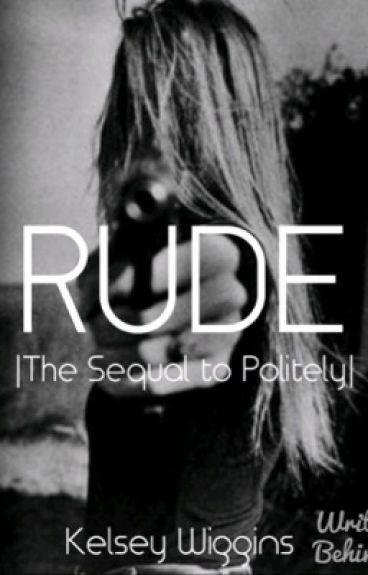 Rude |Sequel to Politely|