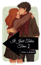 It Just Takes Time (Book 2) by Forever_a_dreamer101